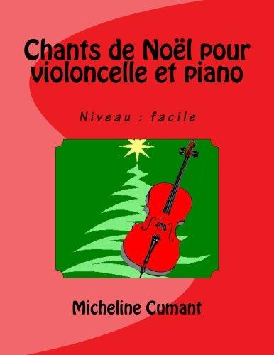 Chants de Noel pour violoncelle et piano: Niveau : facile par Micheline Cumant