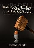 Dalla Padella Alla Brace: Come districarsi nella giungla delle teorie nutrizionali (Italian Edition)