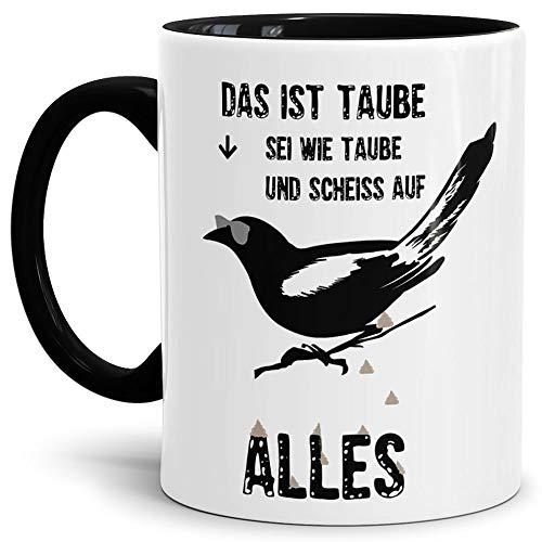 Tasse mit Spruch Sei Wie Taube, Scheiss auf Alle - Innen & Henkel Schwarz - Vogel/Egal/Lustig/Spruch/Geschenk-Idee Qualität - 25 Jahre Erfahrung