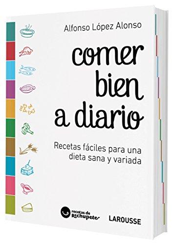 Comer bien a diario (Larousse - Libros Ilustrados/ Prácticos - Gastronomía)