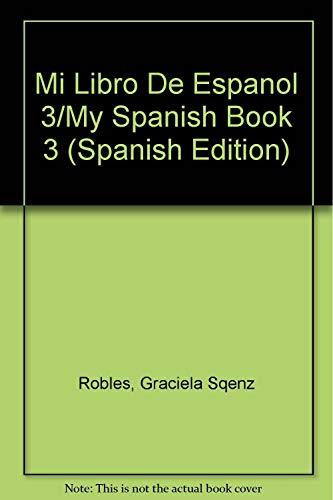 Mi Libro De Espanol 3/My Spanish Book 3 par Graciela Sqenz Robles
