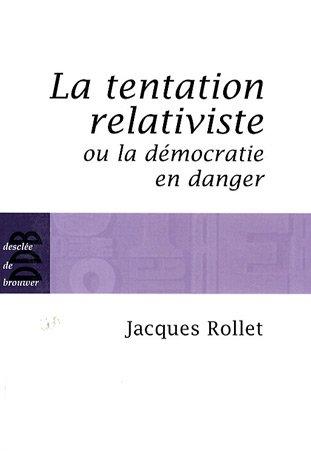 La tentation relativiste ou la démocratie en danger par Jacques Rollet