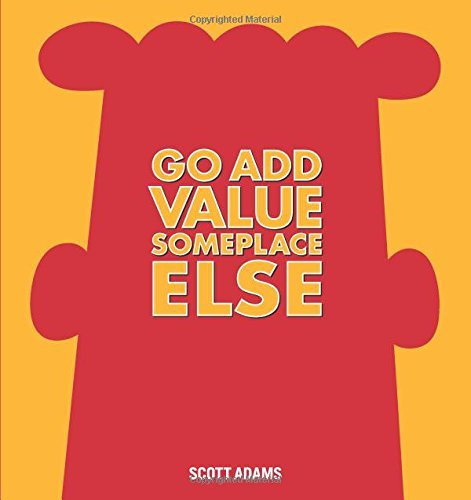Go Add Value Someplace Else: A Dilbert Book by Scott Adams (2014-10-28) par Scott Adams