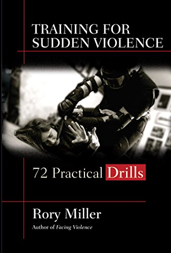 Training for Sudden Violence: 72 Practical Drills (English Edition) por Rory Miller