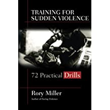 Training for Sudden Violence: 72 Practical Drills