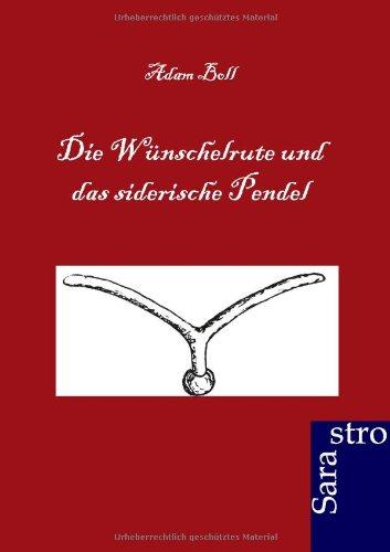 Die Wünschelrute und das siederische Pendel: Ein allumfassendes Lehrbuch