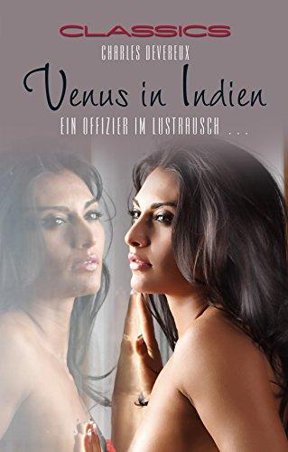 Venus in Indien: Ein Offizier im Lustrausch