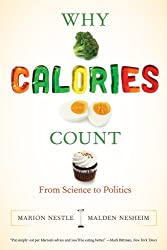Why Calories Count: From Science to Politics (California Studies in Food & Culture) (California Studies in Food and Culture) by Marion Nestle (2013-08-27)