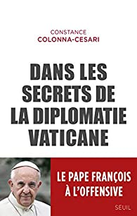 Dans les secrets de la diplomatie vaticane par Constance Colonna-cesari