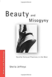 Beauty and Misogyny: Harmful Cultural Practices in the West (Women and Psychology)