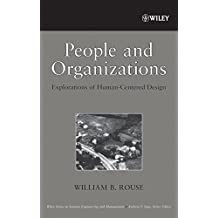 [(People and Organizations: Explorations of Human-centered Design )] [Author: William B. Rouse] [Aug-2007]