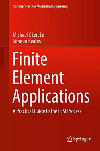 Finite Element Applications: A Practical Guide to the FEM Process (Springer Tracts in Mechanical Engineering) (English Edition)