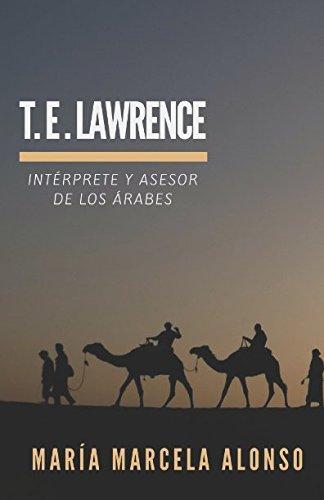 T.E. Lawrence: Intérprete y asesor de los árabes