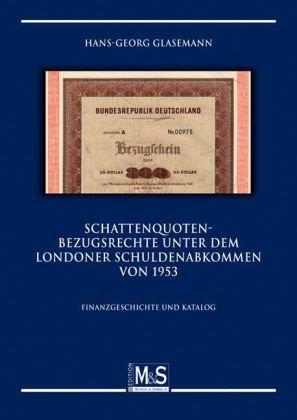 Schattenquoten-Bezugsrechte unter dem Londoner Schuldenabkommen 1953: Finanzgeschichte und Katalog (Autorentitel)
