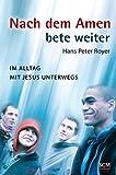 Nach dem Amen bete weiter - Im Alltag mit Jesus unterwegs - Hans Peter Royer
