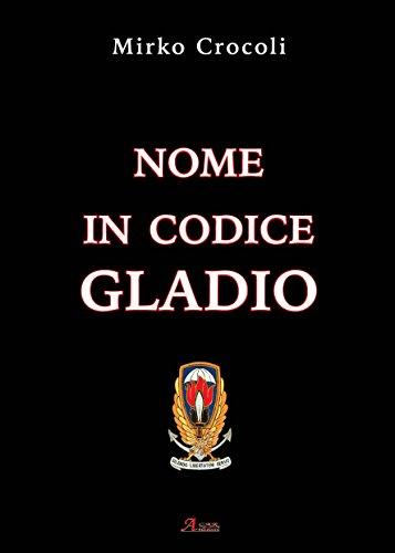 Nome in codice Gladio (History Biographic Book) por Mirko Crocoli