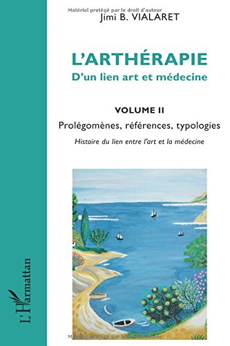 L'arthérapie d'un lien art et médecine (Volume 2) par Jimi B. Vialaret