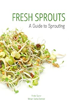 Fresh Sprouts: A Guide to Sprouting (English Edition) di [Sommer, Miriam]