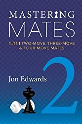 Mastering Mates 2: 1,111 Two-move, Three-move & Four-move Mates by Jon Edwards (2014-08-01)