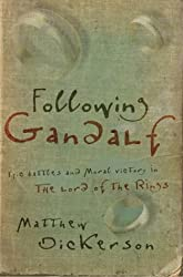 Following Gandalf: Epic Battles and Moral Victory in The Lord of the Rings by Matthew T. Dickerson (2003-10-01)