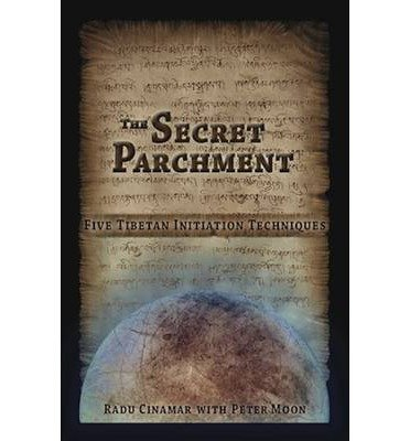 [( Secret Parchment: Five Tibetan Initiation Techniques )] [by: Radu Cinamar] [Feb-2013]