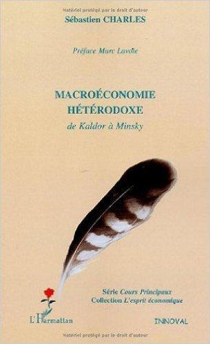 Macroéconomie hétérodoxe : De Kaldor à Minsky de Sébastien Charles ,Marc Lavoie (Préface) ( 15 avril 2006 )