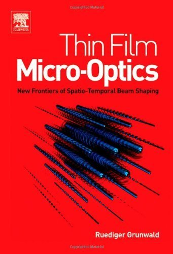thin-film-micro-optics-new-frontiers-of-spatio-temporal-beam-shaping-1st-edition-by-grunwald-ruedige