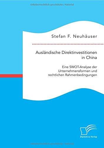 Ausl??ndische Direktinvestitionen in China: Eine Swot-Analyse der Unternehmensformen und rechtlichen Rahmenbedingungen by Stefan F. Neuh??user (2015-06-15)