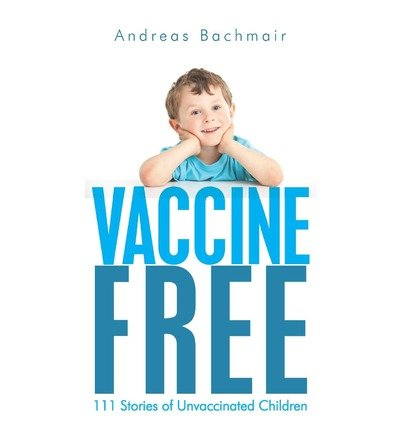 Bachmair, Andreas [ Vaccine Free: 111 Stories of Unvaccinated Children ] [ VACCINE FREE: 111 STORIES OF UNVACCINATED CHILDREN ] Nov - 2012 { Paperback }