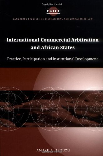 international-commercial-arbitration-and-african-states-practice-participation-and-institutional-dev