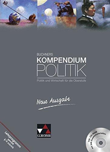 Buchners Kompendium Politik – Neue Ausgabe / Politik und Wirtschaft für die Oberstufe: Buchners Kompendium Politik – Neue Ausgabe / Buchners … neu: Politik und Wirtschaft für die Oberstufe