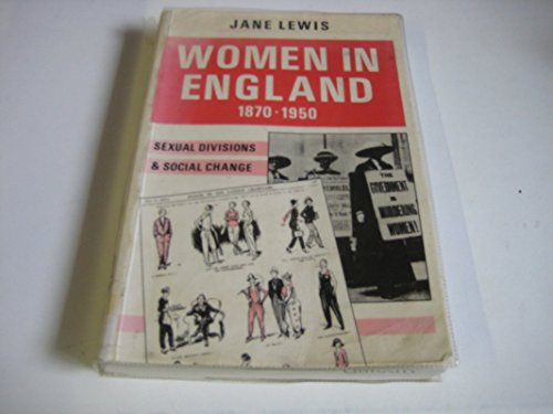 Women in England, 1870-1950: Sexual Divisions and Social Change