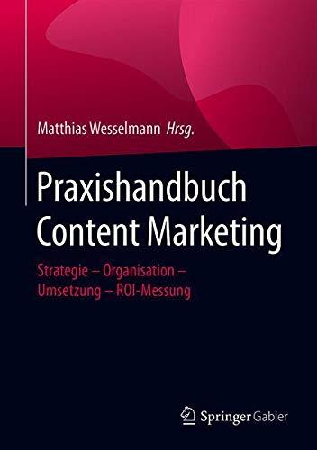 Praxishandbuch Content Marketing: Strategie – Organisation – Umsetzung – ROI-Messung