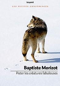 Pister les créatures fabuleuses par Baptiste Morizot