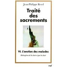 Traité des sacrements : Tome VI : L'onction des malades, rédemption de la chair et par la chair