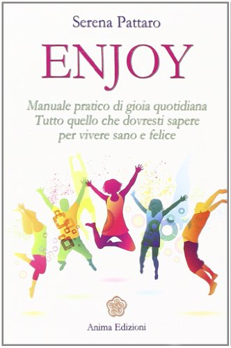 Enjoy. Manuale pratico di gioia quotidiana. Tutto quello che dovresti sapere per vivere sano e felice