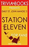 Trivia: Station Eleven: A Novel By Emily St. John Mandel (Trivia-On-Books)
