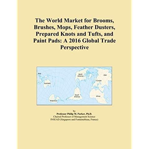 The World Market for Brooms, Brushes, Mops, Feather Dusters, Prepared Knots and Tufts, and Paint Pads: A 2016 Global Trade Perspective
