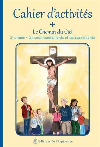 Le chemin du ciel : Cahier d'activité 2e année Les commandements et les sacrements