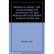 Nicklaus by design : golf course strategy and architecture / by Jack Nicklaus with Chris Millard ; foreword by Pete Dye