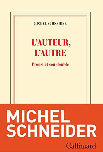L'auteur, l'autre. Proust et son double (Blanche) par Michel Schneider
