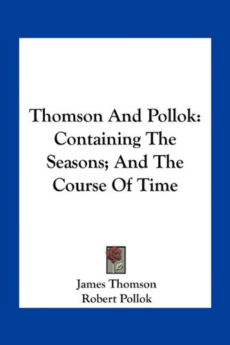 Thomson and Pollok: Containing the Seasons; And the Course of Time