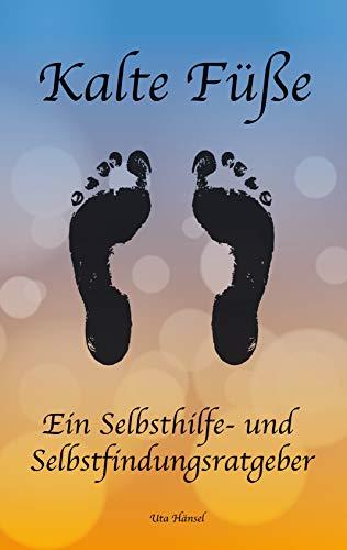 Kalte Füße: Ein Selbsthilfe- und Selbstfindungsratgeber von [Hänsel, Uta]