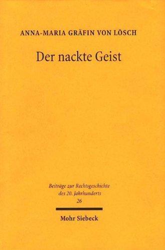 Der nackte Geist: Die Juristische Fakultät der Berliner Universität im Umbruch von 1933 (Beiträge zur Rechtsgeschichte des 20. Jahrhunderts) by Anna M von Lösch (1999-01-01)