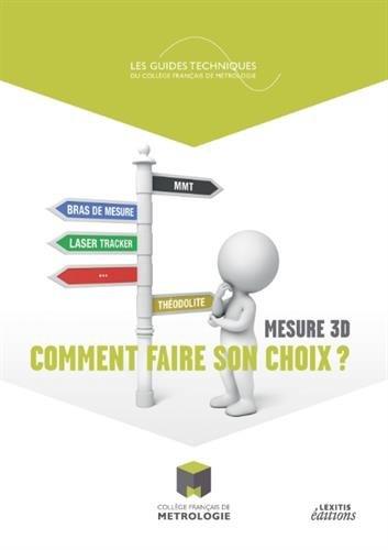 MESURE 3D, COMMENT FAIRE SON CHOIX ? par Collège Français de Métrologie (CFM) Collège Français de Métrologie (CFM)