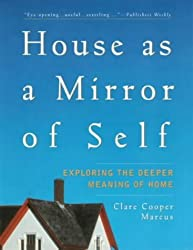 House as Mirror of Self: Exploring the Deeper Meaning of Home by Clare Cooper Marcus (1997-02-28)