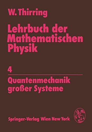 Lehrbuch der Mathematischen Physik: Band 4: Quantenmechanik grosser Systeme