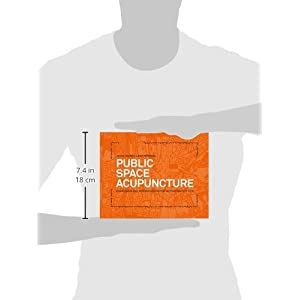 Public Space Acupuncture. Strategies and Interventions for Activating City Life