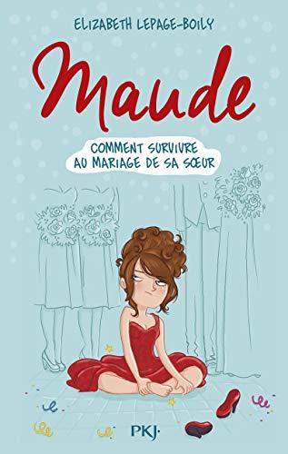 Maude T. 2 : Comment survivre au mariage de sa soeur (2) par Elizabeth LEPAGE-BOILY