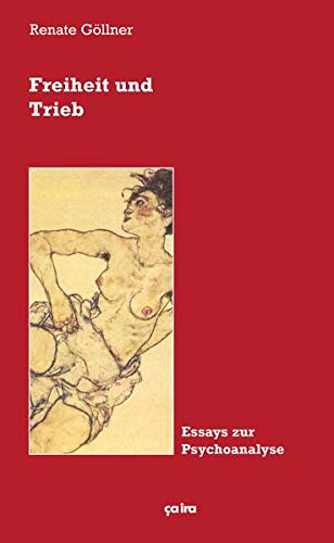 Freiheit und Trieb: An den Grenzen der Psychoanalyse